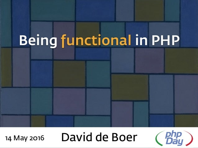 Being functional in PHP David de Boer14 May 2016