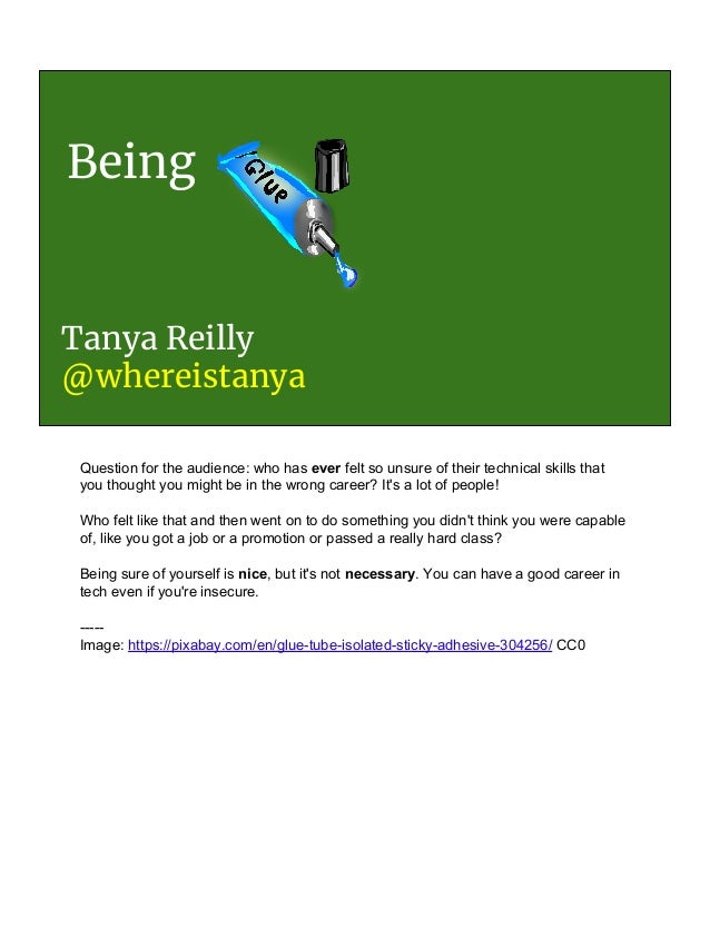 Being Tanya Reilly @whereistanya Question for the audience: who has ever felt so unsure of their technical skills that you...