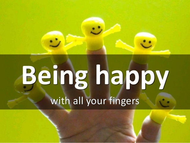 Being happy with all your fingers