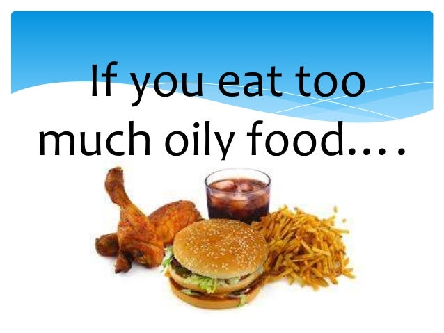 Eating Too Much Oily Food