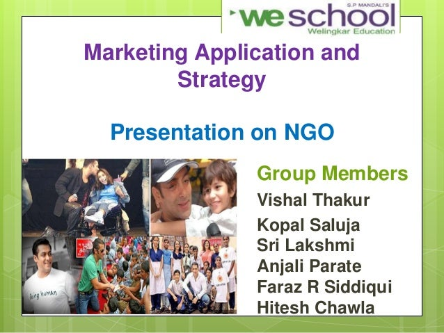 Marketing Application and Strategy Presentation on NGO Group Members Vishal Thakur Kopal Saluja Sri Lakshmi Anjali Parate ...