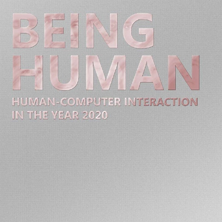 BEING HUMAN HUMAN-COMPUTER INTERACTION IN THE YEAR 2020