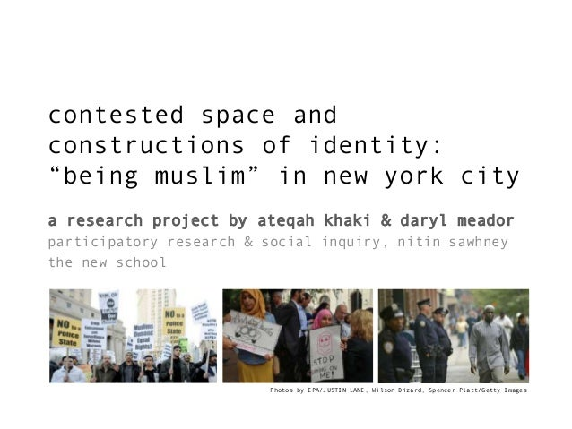 """contested space and constructions of identity: """"being muslim"""" in new york city a research project by ateqah khaki & daryl ..."""
