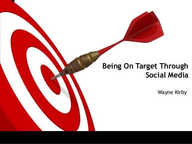 ONTARGETBeing On Target ThroughSocial MediaWayne Kirby