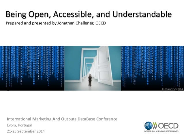 Being Open, Accessible, and Understandable  Prepared and presented by Jonathan Challener, OECD  International Marketing An...