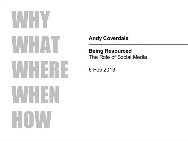 WHYWHAT        Andy Coverdale        ______________________________________        Being Resourced        The Role of Soci...