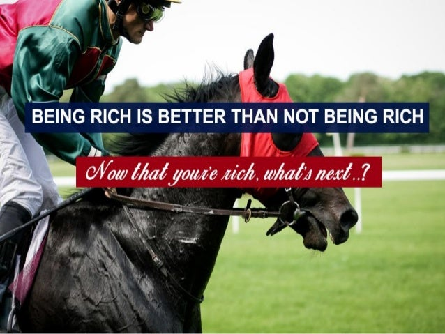 Well let me tell you one thing… Being rich is better than not being rich, but it's not nearly as good as you imagine it is...