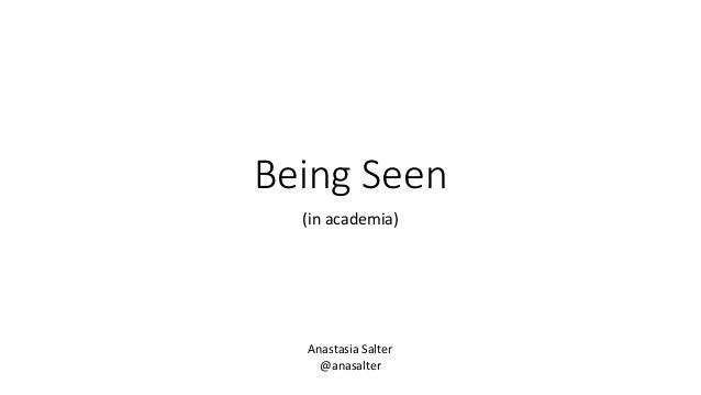 Being Seen (in academia) Anastasia Salter @anasalter