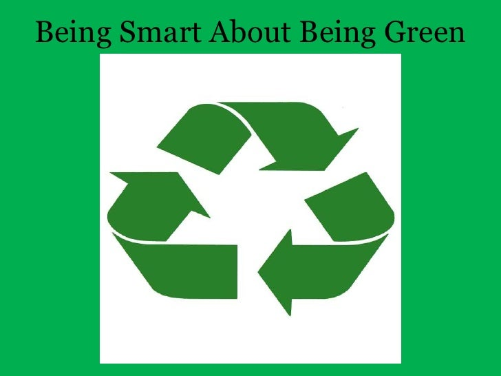 Being Smart About Being Green