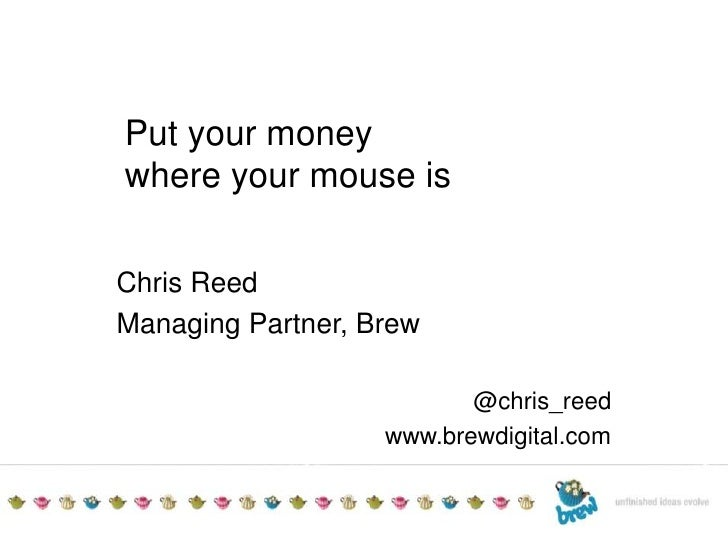 TITLE TO GO HEREAdditional detailsDate<br />Put your money<br />where your mouse is<br />Chris Reed<br />Managing Partner,...