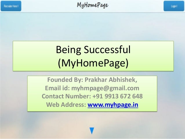 Being Successful (MyHomePage) Founded By: Prakhar Abhishek, Email id: myhmpage@gmail.com Contact Number: +91 9913 672 648 ...