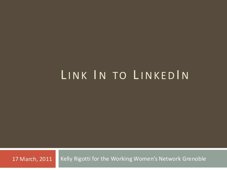 Link In to LinkedIn<br />Kelly Rigotti for the WorkingWomen's Network Grenoble<br />17 March, 2011<br />
