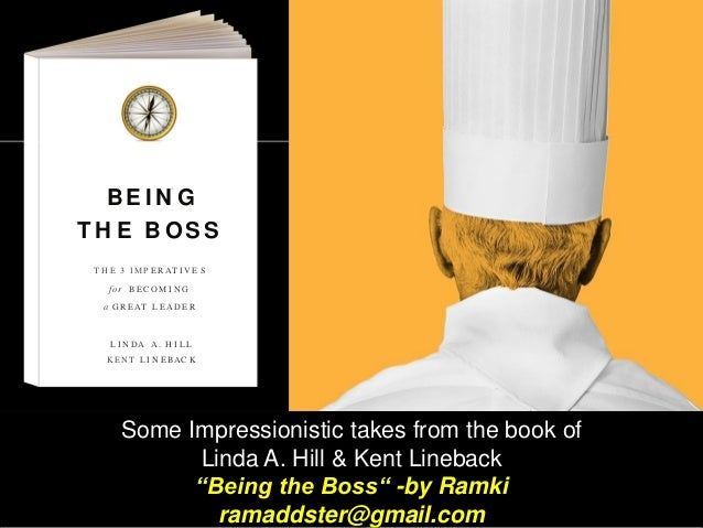 """Some Impressionistic takes from the book of Linda A. Hill & Kent Lineback """"Being the Boss"""" -by Ramki ramaddster@gmail.com ..."""