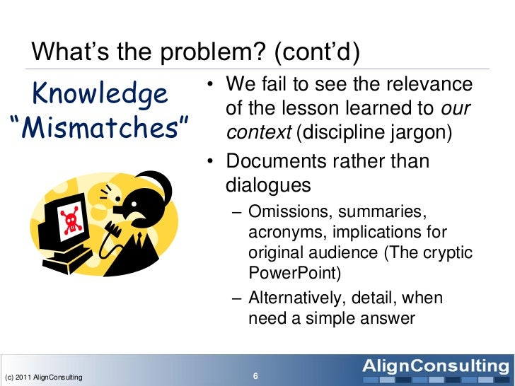 What's the problem? (cont'd)  Knowledge                • We fail to see the relevance                             of the l...