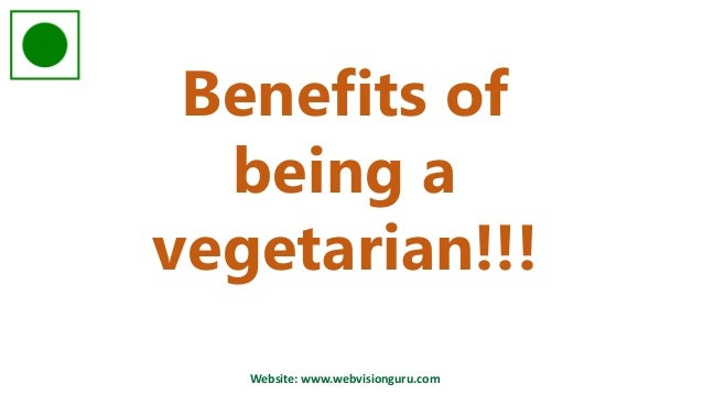 muet benefits of being a vegetarian A vegetarian diet is associated with a higher consumption of fiber, folic acid, vitamins c and e, magnesium, unsaturated fat, and countless phytochemicals this often results in vegetarians having lower cholesterol, being thinner, having lower blood pressure, and reduced risk of heart disease let's explore some of the other benefits of adopting a vegetarian (or vegan) lifestyle.