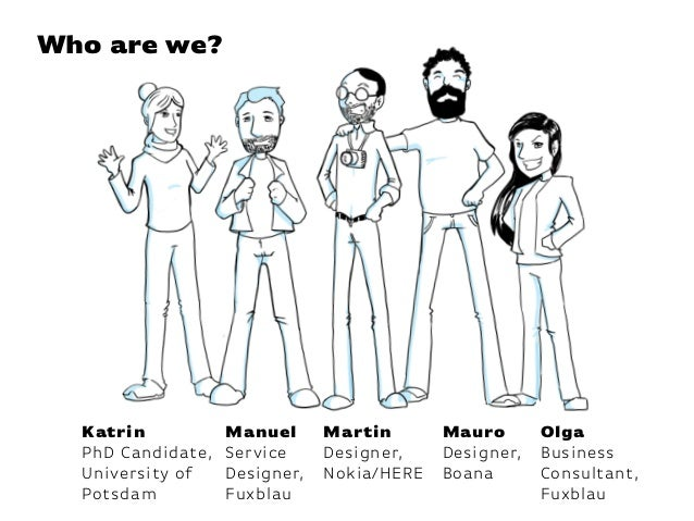 Who are we? Katrin PhD Candidate, University of Potsdam Olga Business Consultant, Fuxblau Manuel Service Designer, Fuxblau...