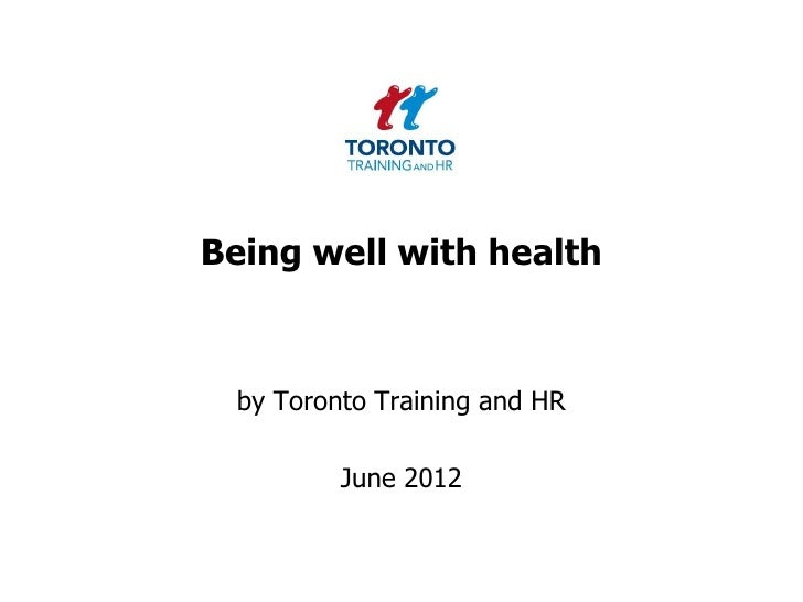 Being well with health  by Toronto Training and HR          June 2012