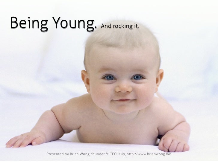 Being Young.                       And rocking it.          Presented by Brian Wong, founder & CEO, Kiip, http://www.brian...