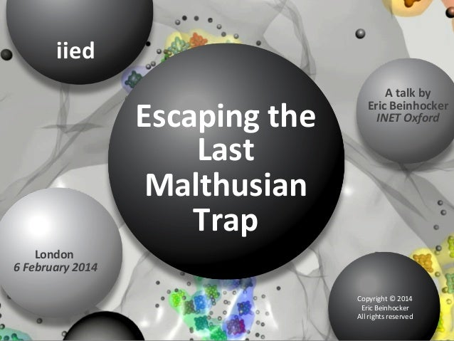 iied	     Escaping	   the	    Last	    Malthusian	    Trap  A	   talk	   by	    Eric	   Beinhocker	    INET	   Oxford	  ...