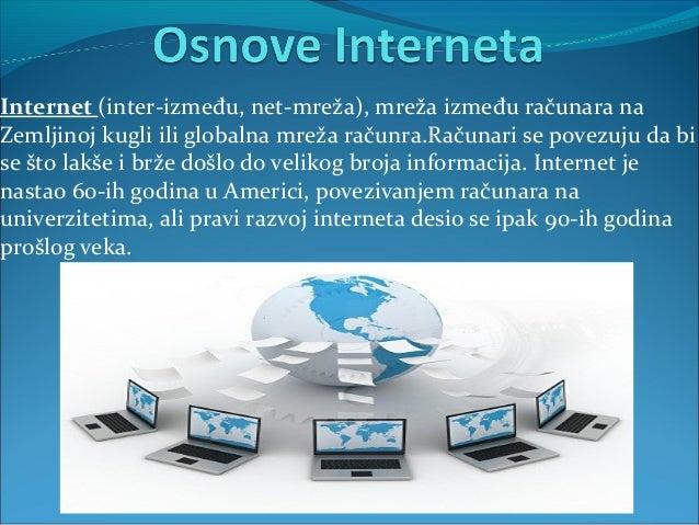 Internet (inter-između, net-mreža), mreža između računara na Zemljinoj kugli ili globalna mreža računra.Računari se povezu...
