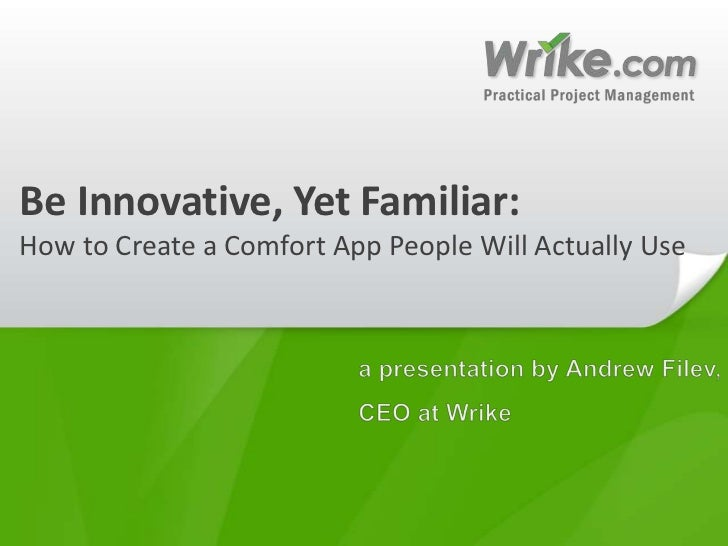 Be Innovative, Yet Familiar: How to Create a Comfort App People Will Actually Use<br />a presentation by Andrew Filev,<br ...