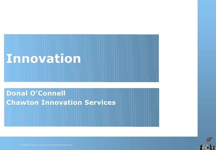 Innovation  Donal O'Connell Chawton Innovation Services     1   © Chawton Innovation Services/Title.ppt/Version/date/initi...