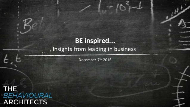BE inspired... Insights from leading in business December 7th 2016
