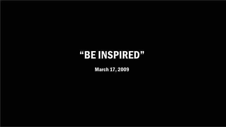 """""""BE INSPIRED""""    March 17, 2009"""