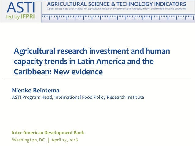Agricultural research investment and human capacity trends in Latin America and the Caribbean: New evidence Inter-American...
