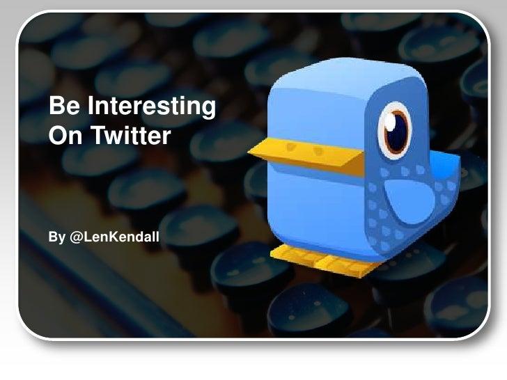 Be InterestingOn TwitterBy @LenKendall
