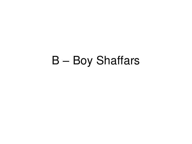 B – Boy Shaffars