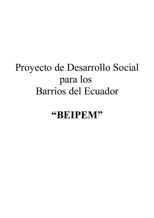 """Proyecto de Desarrollo Social para los Barrios del Ecuador """"BEIPEM"""""""