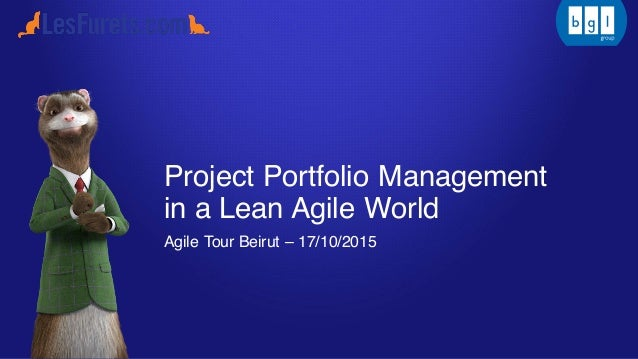 Project Portfolio Management in a Lean Agile World Agile Tour Beirut – 17/10/2015