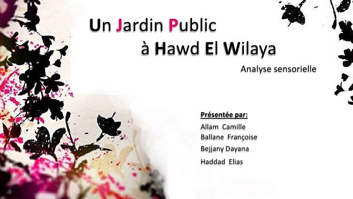 Un JardinPublic <br />à HawdEl Wilaya<br />Analysesensorielle<br />Présentée par:<br />Allam  Camille<br />BallaneFran...
