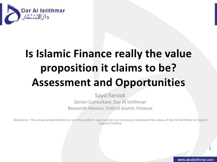 Is Islamic Finance really the value proposition it claims to be? Assessment and Opportunities<br />Sayd Farook<br />Senior...