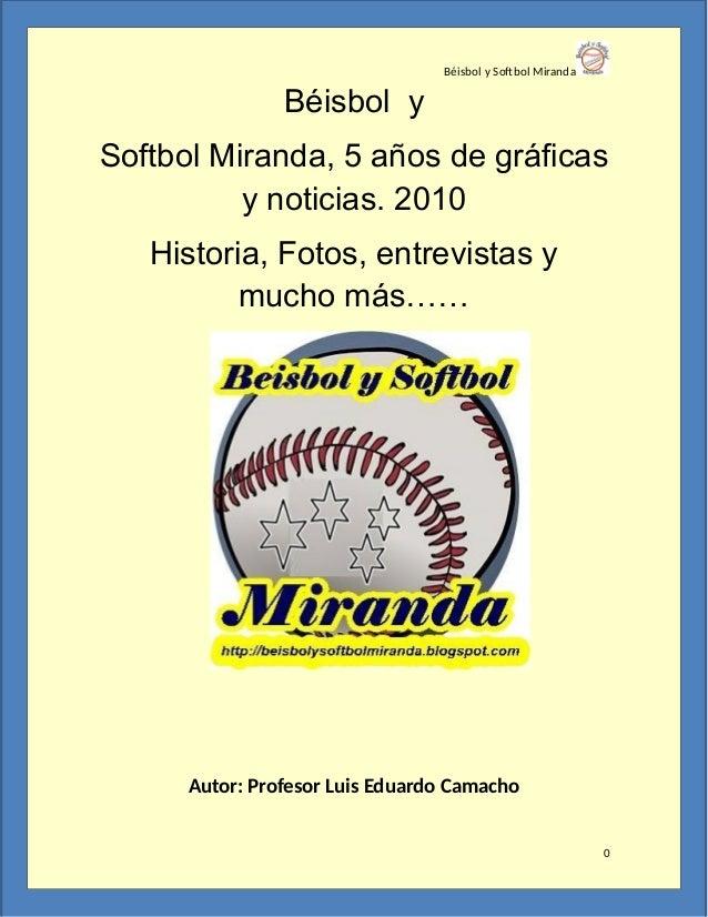Béisbol y Softbol Miranda Béisbol y Softbol Miranda, 5 años de gráficas y noticias. 2010 Historia, Fotos, entrevistas y mu...