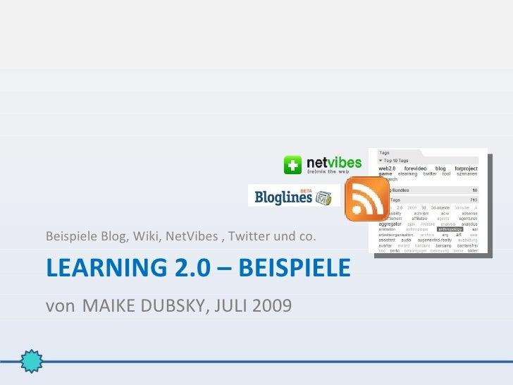 Beispiele Blog, Wiki, NetVibes , Twitter und co.  LEARNING 2.0 – BEISPIELE von MAIKE DUBSKY, JULI 2009