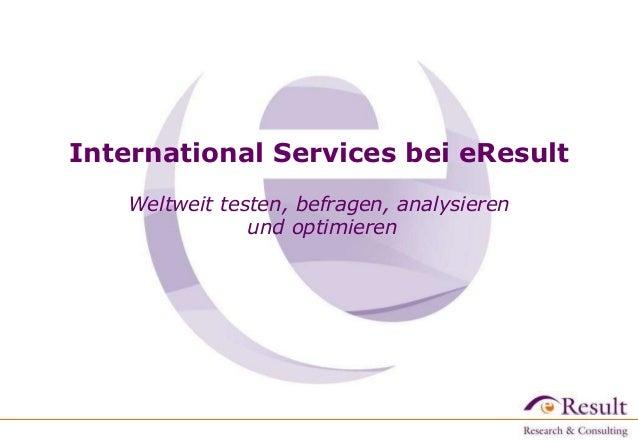 International Services bei eResult    Weltweit testen, befragen, analysieren                und optimieren