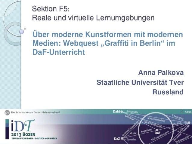 """Sektion F5: Reale und virtuelle Lernumgebungen Über moderne Kunstformen mit modernen Medien: Webquest """"Graffiti in Berlin""""..."""
