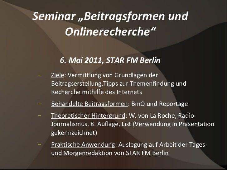 """Seminar """"Beitragsformen und Onlinerecherche"""" 6. Mai 2011, STAR FM Berlin <ul><ul><li>Ziele : Vermittlung von Grundlagen de..."""