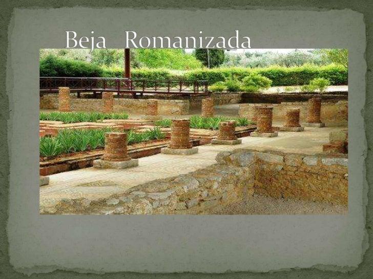  Pax Júlia era o nome da cidade de Beja no tempo dos Romanos. Pensa-se que a povoação seria já muito antiga, talvez mesm...
