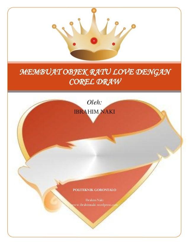 MEMBUAT OBJEK RATU LOVE DENGAN COREL DRAW Oleh: IBRAHIM NAKI  POLITEKNIK GORONTALO Ibrahim Naki www.ibrahimnaki.wordpress....