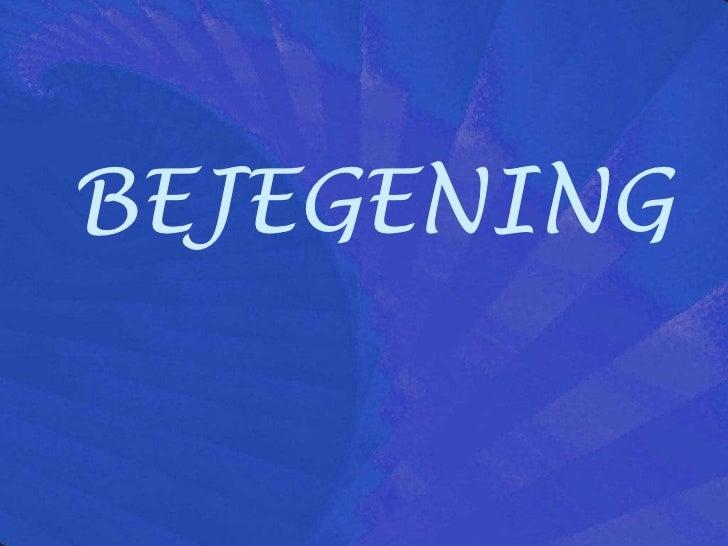 BEJEGENING<br />
