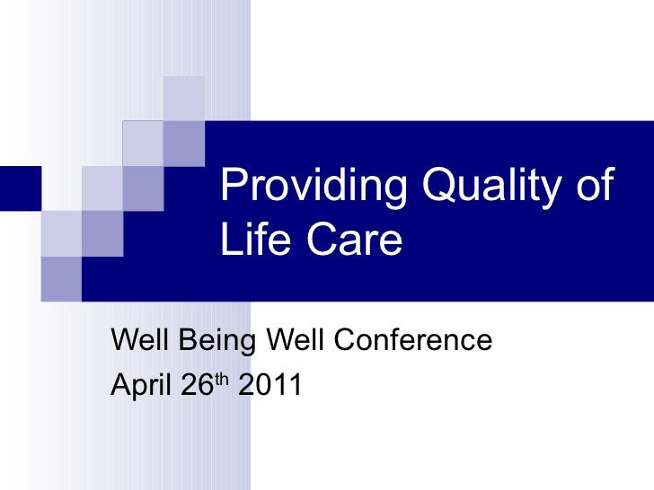 Providing Quality of Life Care Well Being Well Conference April 26 th  2011