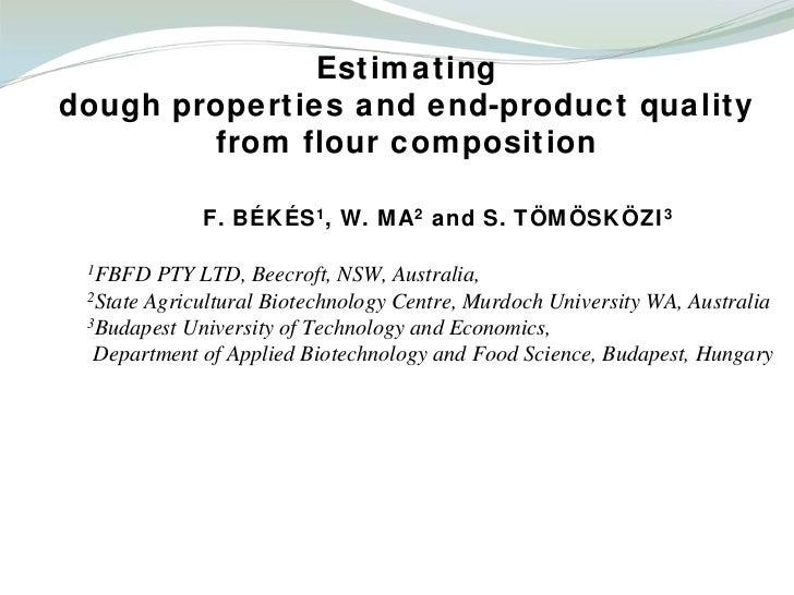 Estimatingdough properties and end-product quality        from flour composition             F. BÉKÉS1, W. MA2 and S. TÖMÖ...