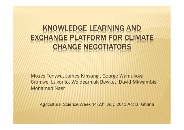KNOWLEDGE LEARNING AND EXCHANGE PLATFORM FOR CLIMATE CHANGE NEGOTIATORS Moses Tenywa, James Kinyangi, George Wamukoya Crom...