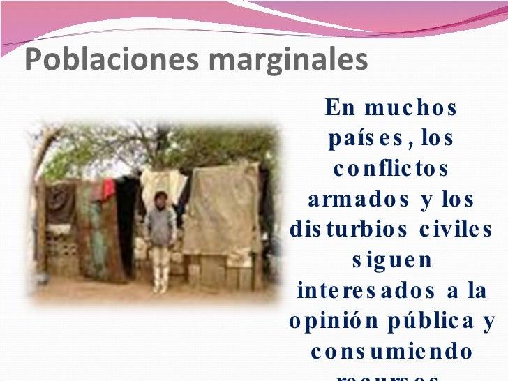 Poblaciones marginales En muchos países, los conflictos armados y los disturbios civiles siguen interesados a la opinión p...