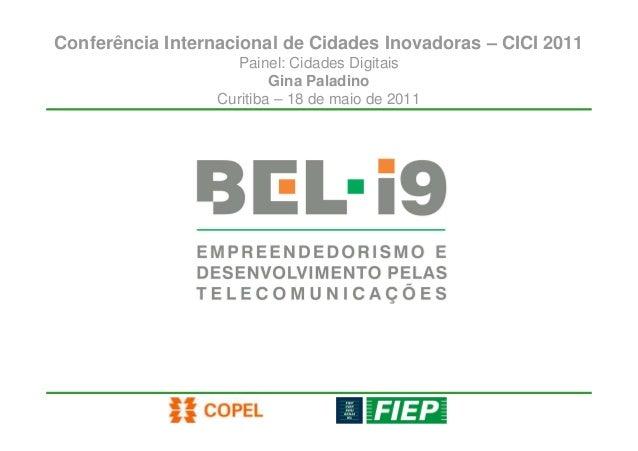 Conferência Internacional de Cidades Inovadoras – CICI 2011 Painel: Cidades Digitais Gina Paladino Curitiba – 18 de maio d...