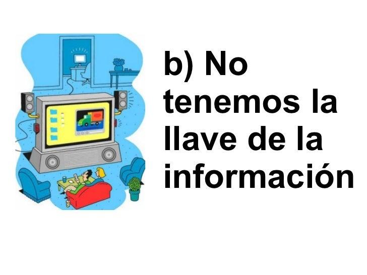 b) No tenemos la llave de la información