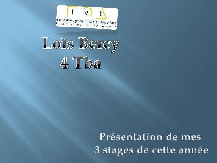 Loïs Bercy<br />4 Tba<br />Présentation de mes <br />3 stages de cette année<br />